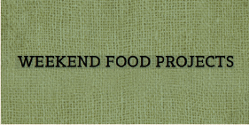 Weekend Food Projects